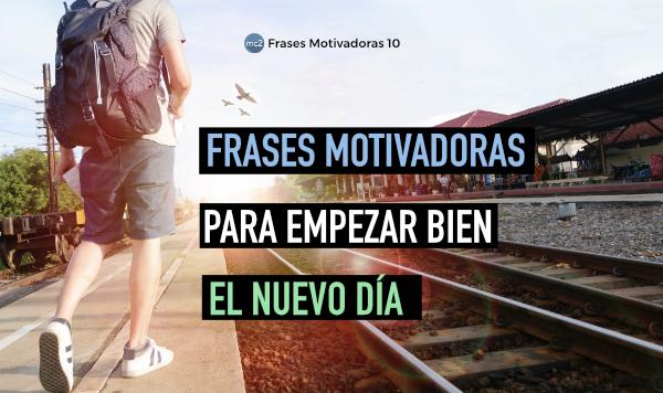 Frases motivadoras para empezar el día