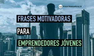 frases-motivadoras-para-jovenes-emprendedores