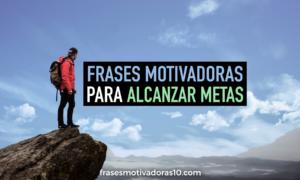 frases-motivadoras-para-alcanzar-metas
