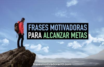 Frases Motivadoras para alcanzar metas