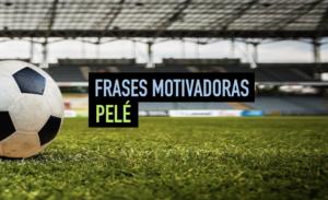 Frases De Pelé Las Mejores Frases Motivadoras De Futbol