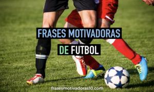 Frases Motivadoras De Futbol Las Mejores Frases Motivadoras